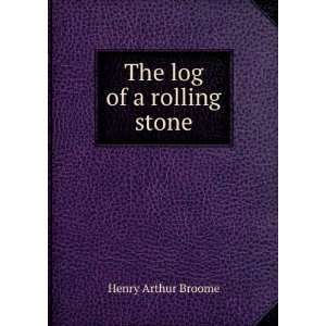 The log of a rolling stone Henry Arthur Broome Books