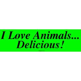 I Love Animals Delicious Bumper Sticker Automotive