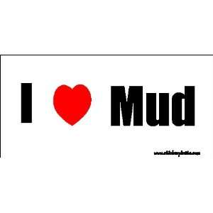 I Love Mud Bumper Sticker / Decal Automotive