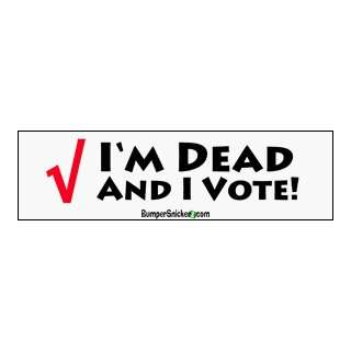Im dead and I vote   funny bumper stickers (Large 14x4